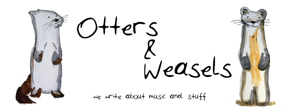 Otters and Weasels – a Music Blog